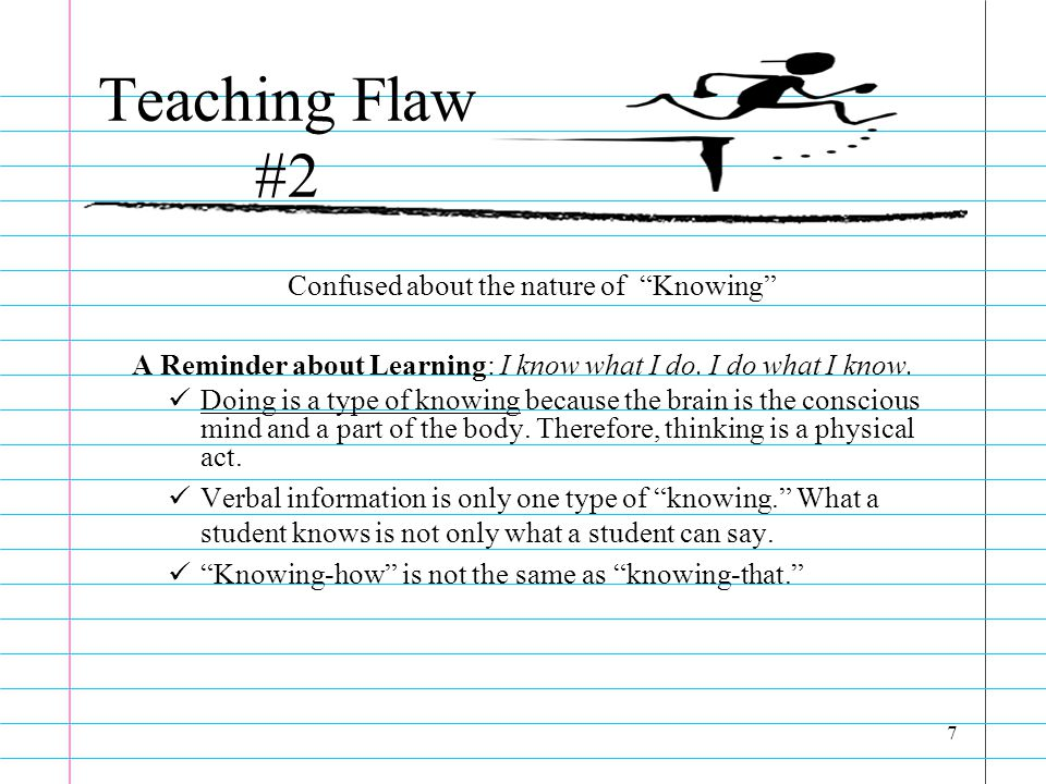 6 Teaching Flaw #1 Ignored the power of the model A Reminder about Learning : Do as I do (DOID).