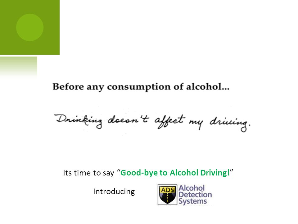 "Its time to say ""Good-bye to Alcohol Driving!"" Introducing"