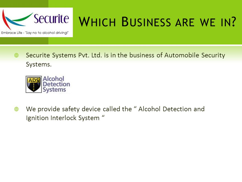 W HICH B USINESS ARE WE IN .  Securite Systems Pvt.