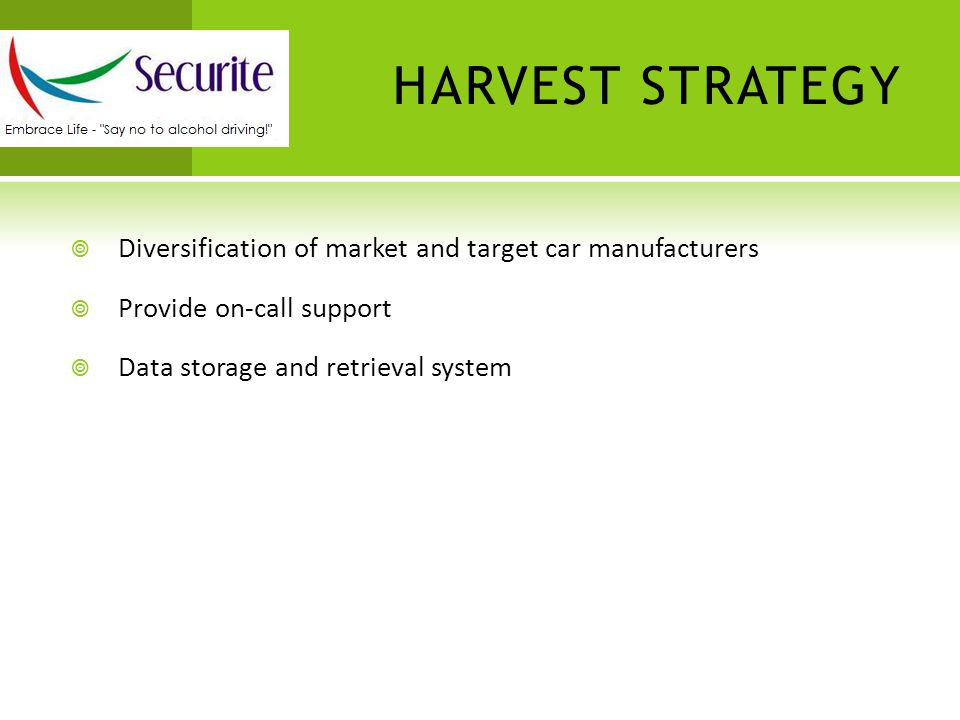 HARVEST STRATEGY  Diversification of market and target car manufacturers  Provide on-call support  Data storage and retrieval system