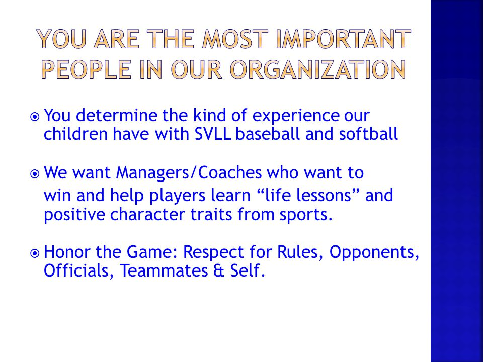  You determine the kind of experience our children have with SVLL baseball and softball  We want Managers/Coaches who want to win and help players l