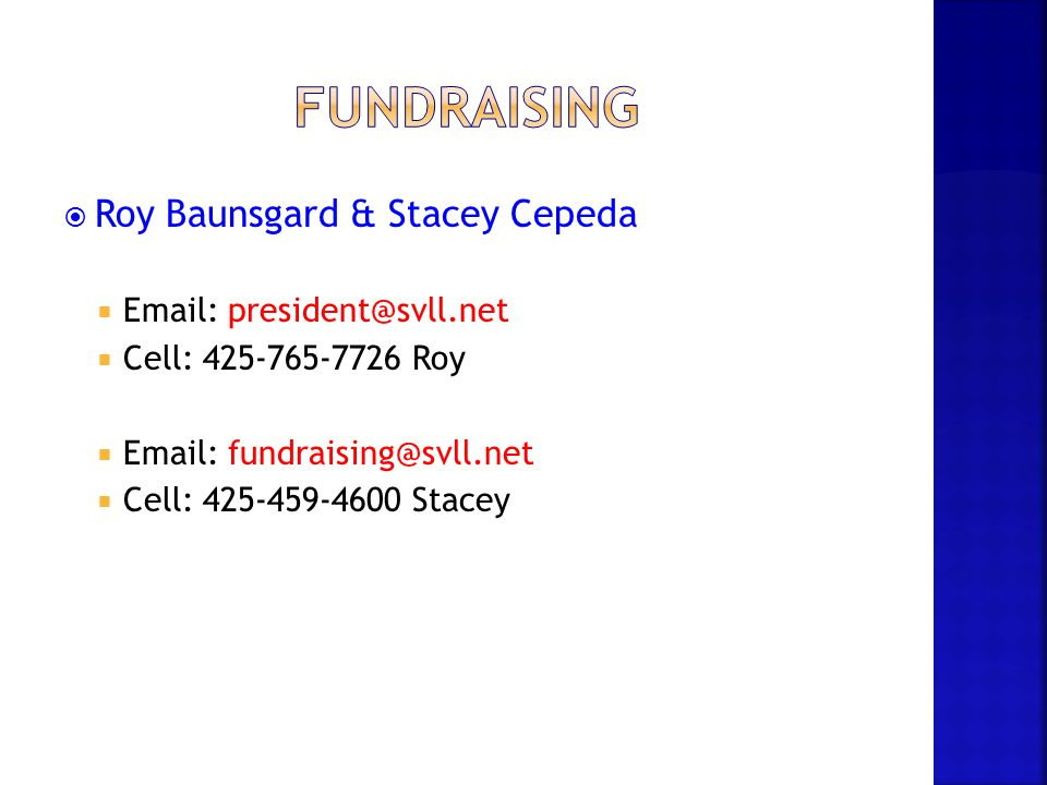  Roy Baunsgard & Stacey Cepeda  Email: president@svll.net  Cell: 425-765-7726 Roy  Email: fundraising@svll.net  Cell: 425-459-4600 Stacey