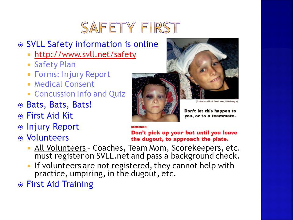  SVLL Safety information is online  http://www.svll.net/safety http://www.svll.net/safety  Safety Plan  Forms: Injury Report  Medical Consent  C