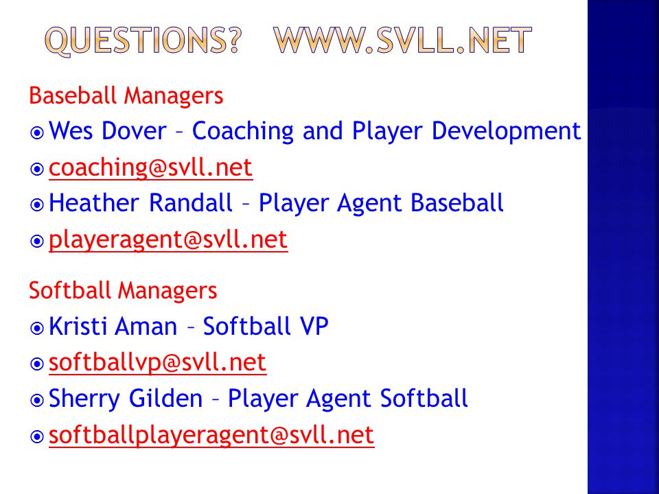 Baseball Managers  Wes Dover – Coaching and Player Development  coaching@svll.net coaching@svll.net  Heather Randall – Player Agent Baseball  play