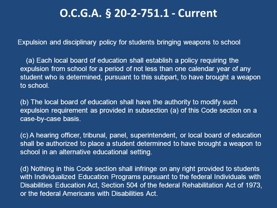 O.C.G.A. § 20-2-751.1 - Current Expulsion and disciplinary policy for students bringing weapons to school (a) Each local board of education shall esta