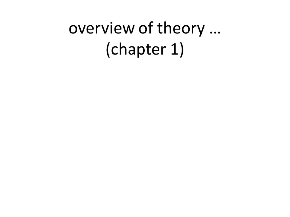 overview of theory … (chapter 1)