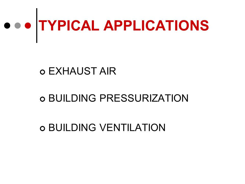 TYPICAL APPLICATIONS EXHAUST AIR BUILDING PRESSURIZATION BUILDING VENTILATION