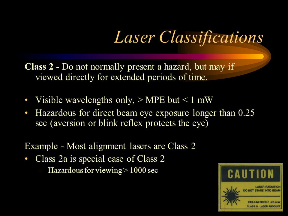 Laser Classifications Class 2 - Do not normally present a hazard, but may if viewed directly for extended periods of time. Visible wavelengths only, >