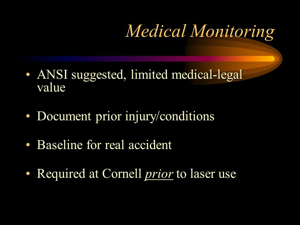 Medical Monitoring ANSI suggested, limited medical-legal valueANSI suggested, limited medical-legal value Document prior injury/conditionsDocument pri