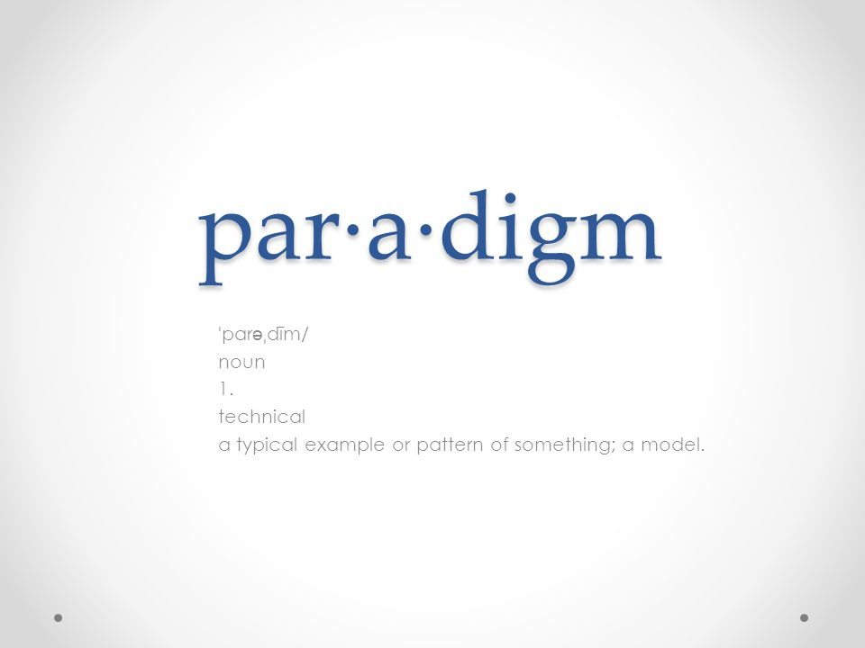 par·a·digm ˈ par ə ˌ dīm/ noun 1. technical a typical example or pattern of something; a model.