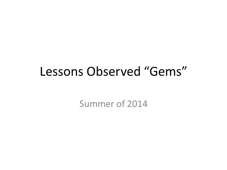Lessons Observed Gems Summer of 2014