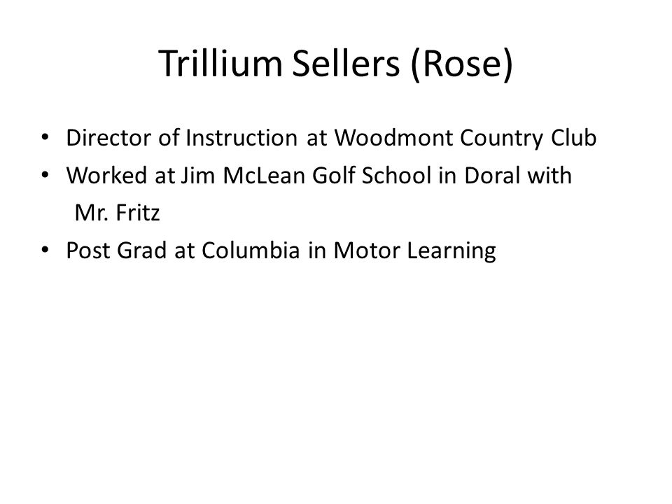 Trillium Sellers (Rose) Director of Instruction at Woodmont Country Club Worked at Jim McLean Golf School in Doral with Mr.