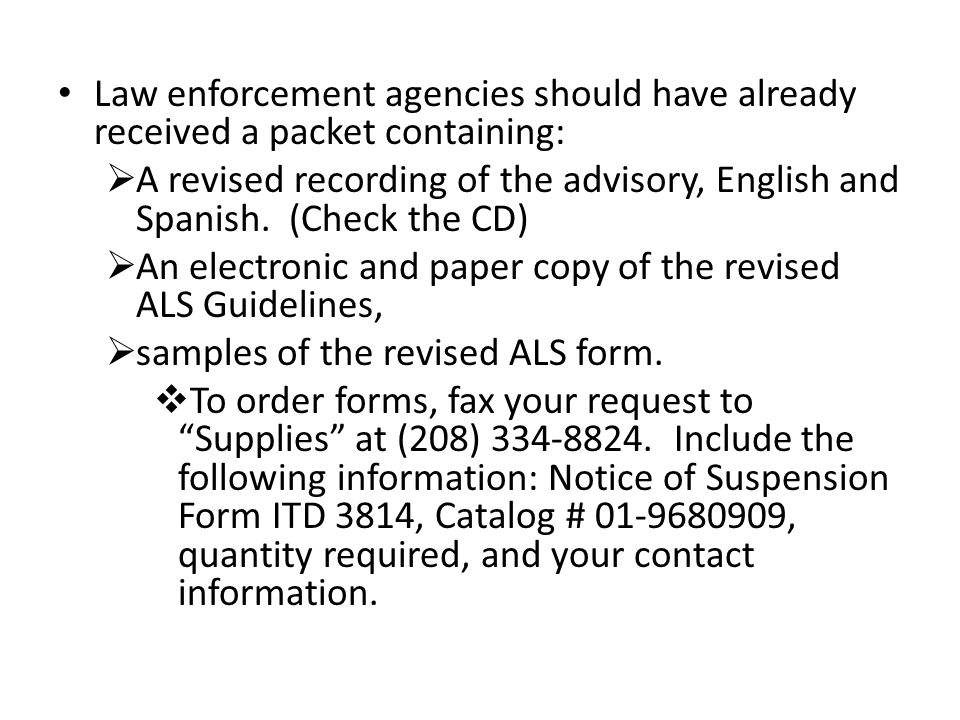 Law enforcement agencies should have already received a packet containing:  A revised recording of the advisory, English and Spanish. (Check the CD)