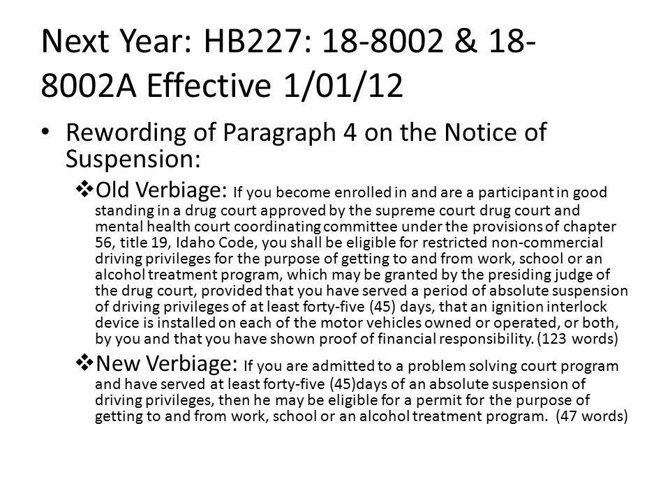 Next Year: HB227: 18-8002 & 18- 8002A Effective 1/01/12 Rewording of Paragraph 4 on the Notice of Suspension:  Old Verbiage: If you become enrolled i