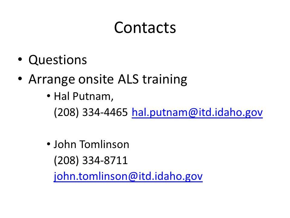 Contacts Questions Arrange onsite ALS training Hal Putnam, (208) 334-4465 hal.putnam@itd.idaho.govhal.putnam@itd.idaho.gov John Tomlinson (208) 334-8711 john.tomlinson@itd.idaho.gov