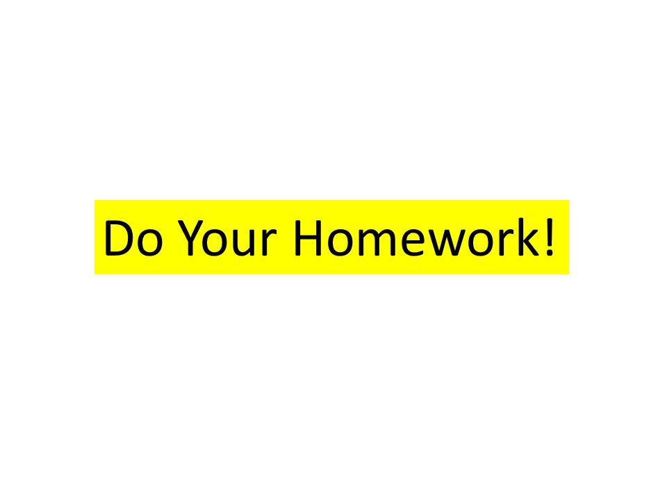 Do Your Homework!