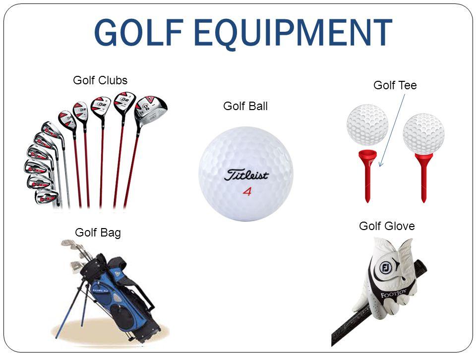 GOLF EQUIPMENT Golf Clubs Golf Ball Golf Tee Golf Bag Golf Glove