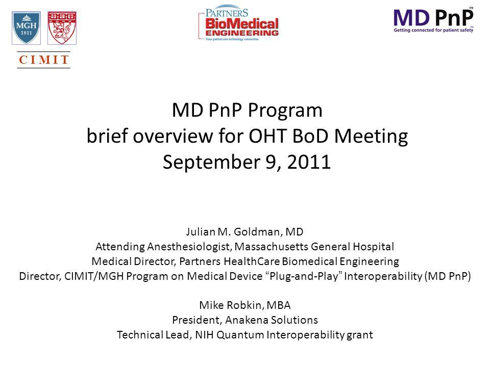MD PnP Program brief overview for OHT BoD Meeting September 9, 2011 Julian M. Goldman, MD Attending Anesthesiologist, Massachusetts General Hospital M