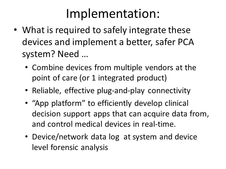 Implementation: What is required to safely integrate these devices and implement a better, safer PCA system.