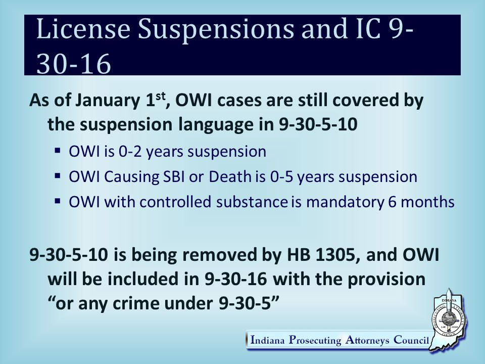 Suspensions and SDPs Savings Clause  All penalties that existed prior to January 1 st apply to someone sentenced after January 1 st  BUT, all of those sentenced may apply for an SDP after January 1 st as long as they are eligible  Example: Chris Daniels gets an OWI in December 1st, 2014, and is sentenced on January 26 th, 2015.