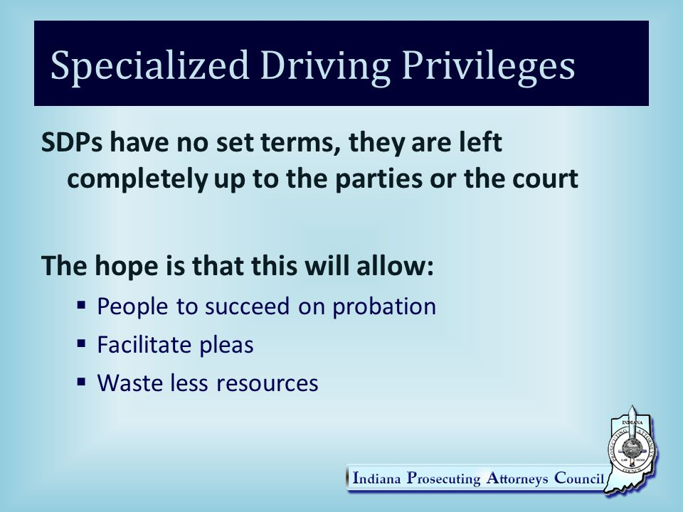 Specialized Driving Privileges Every suspension is eligible for a Specialized Driving Privilege EXCEPT:  Suspensions that were the result of a case causing death  Persons who do not have a SSN  Failure to Appear Suspensions  Suspensions caused by a failure to take a chemical breath test  A person who has been convicted of Driving in violation of an SDP within the past 5 years