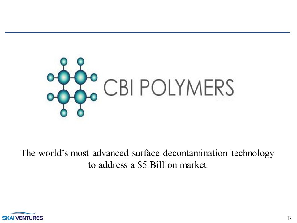 |2 The world's most advanced surface decontamination technology to address a $5 Billion market