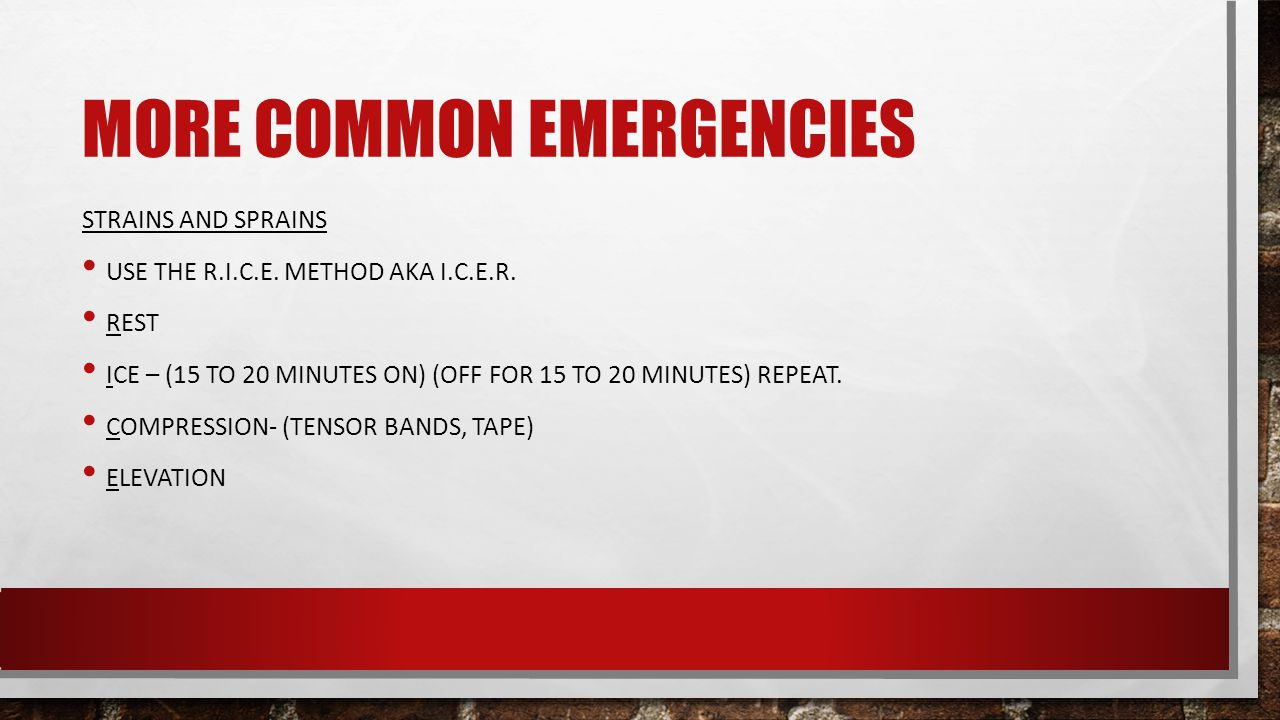 MORE COMMON EMERGENCIES STRAINS AND SPRAINS USE THE R.I.C.E.