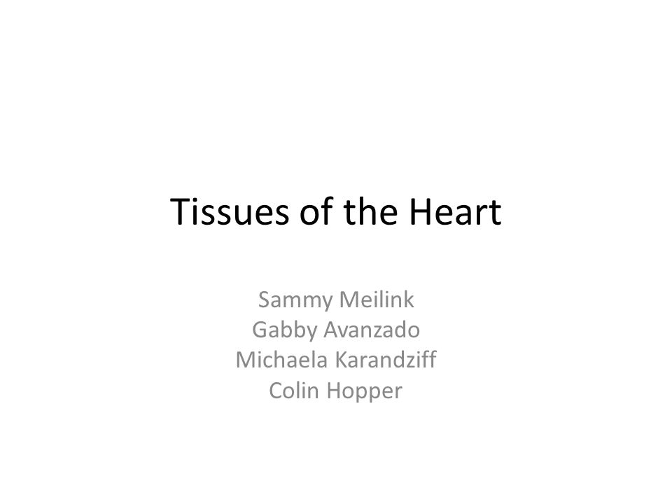 Tissues of the Heart Sammy Meilink Gabby Avanzado Michaela Karandziff Colin Hopper