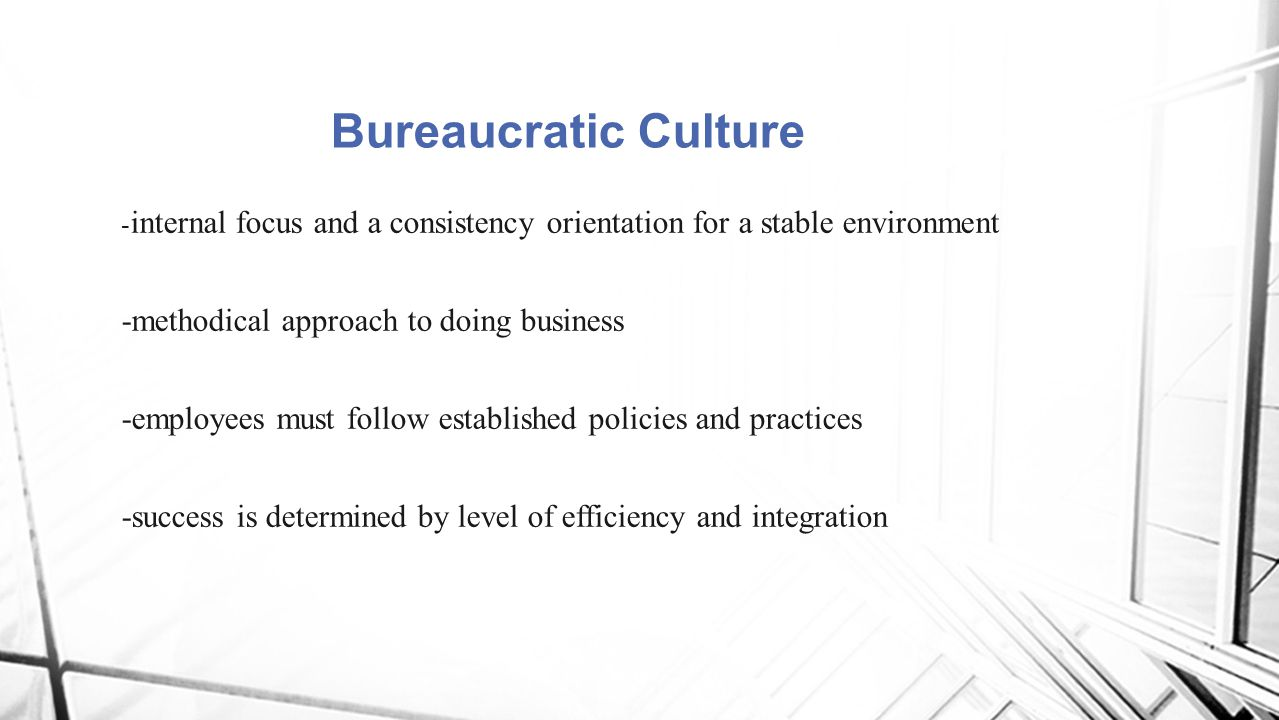 - internal focus and a consistency orientation for a stable environment -methodical approach to doing business -employees must follow established poli