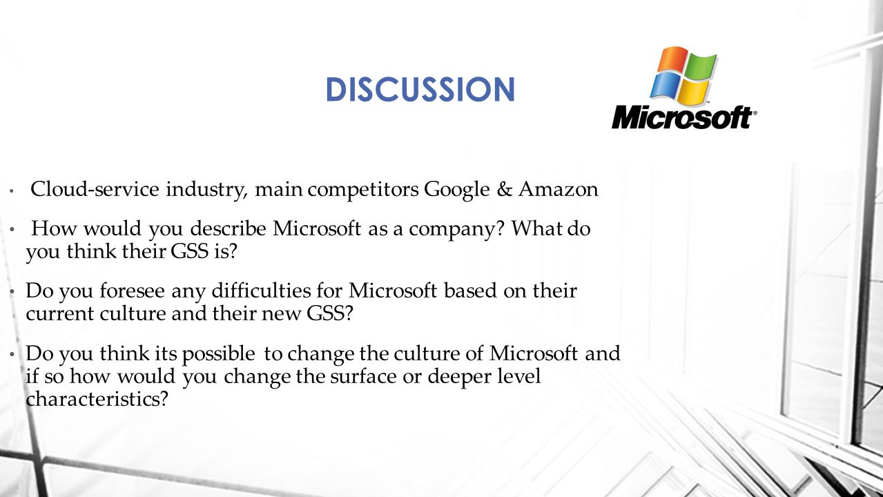 Cloud-service industry, main competitors Google & Amazon How would you describe Microsoft as a company? What do you think their GSS is? Do you foresee