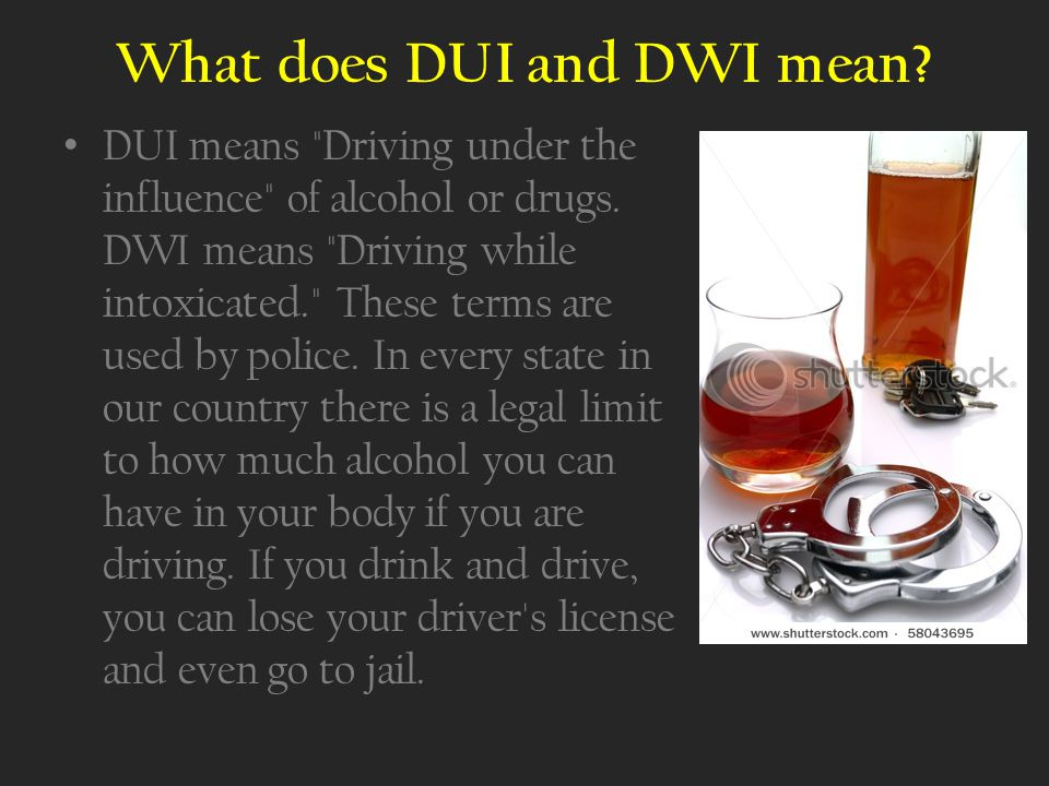 What does DUI and DWI mean. DUI means Driving under the influence of alcohol or drugs.