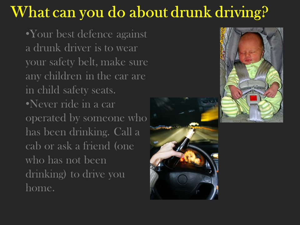 What can you do about drunk driving.