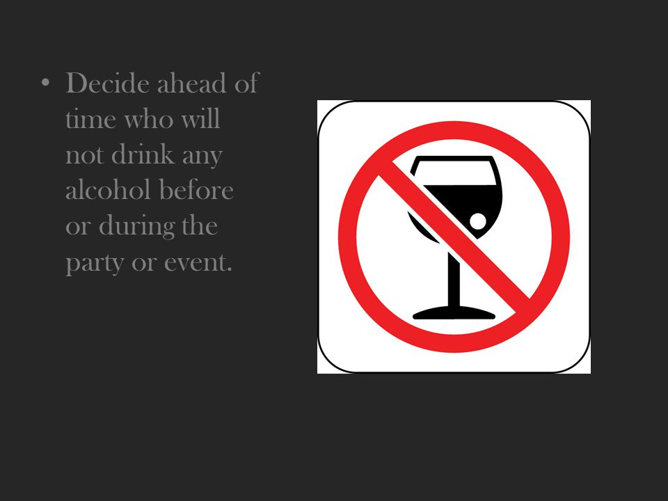 Decide ahead of time who will not drink any alcohol before or during the party or event.
