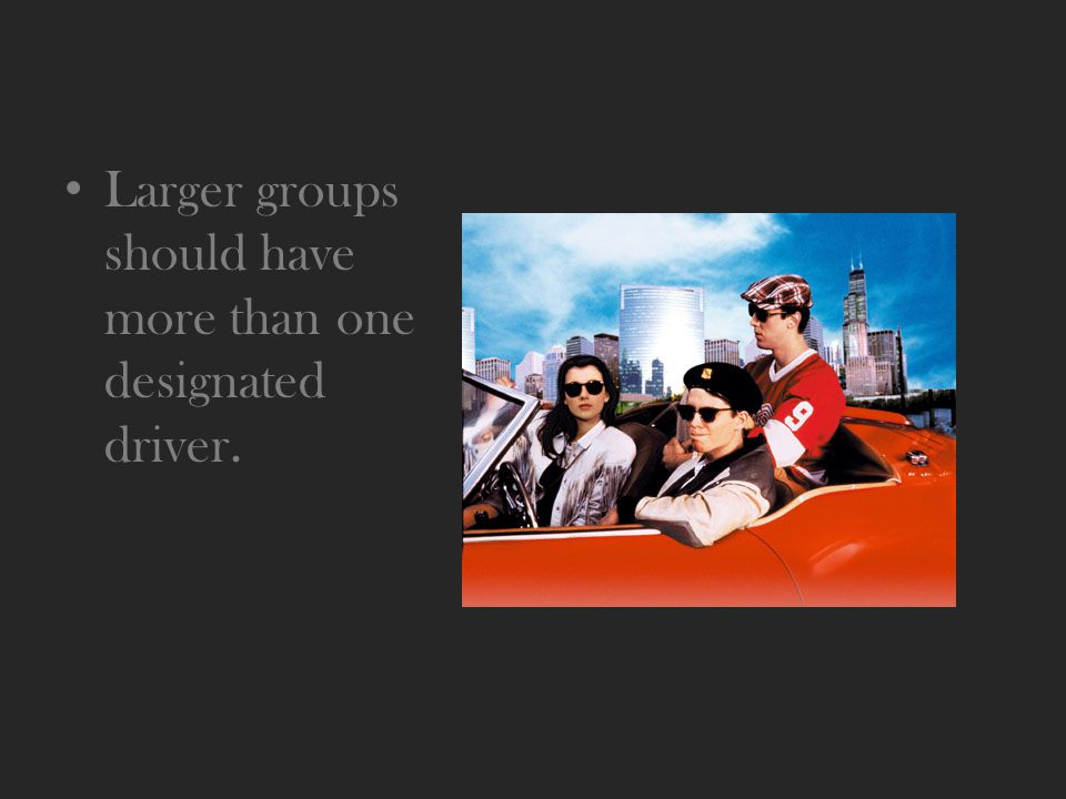 Larger groups should have more than one designated driver.