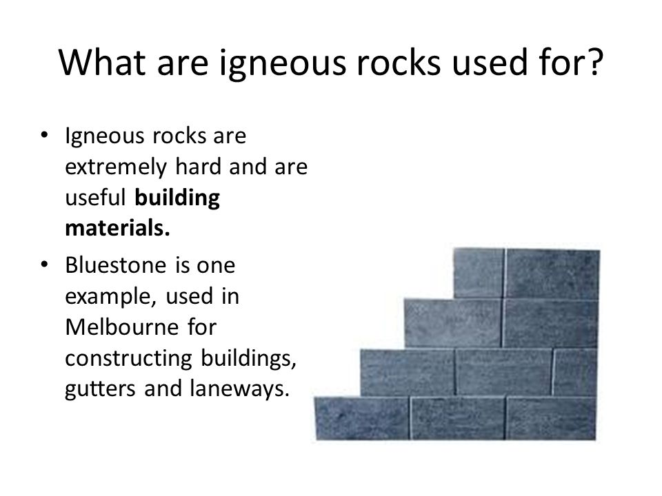 What are igneous rocks used for.