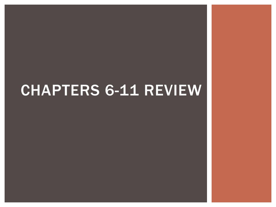 CHAPTERS 6-11 REVIEW
