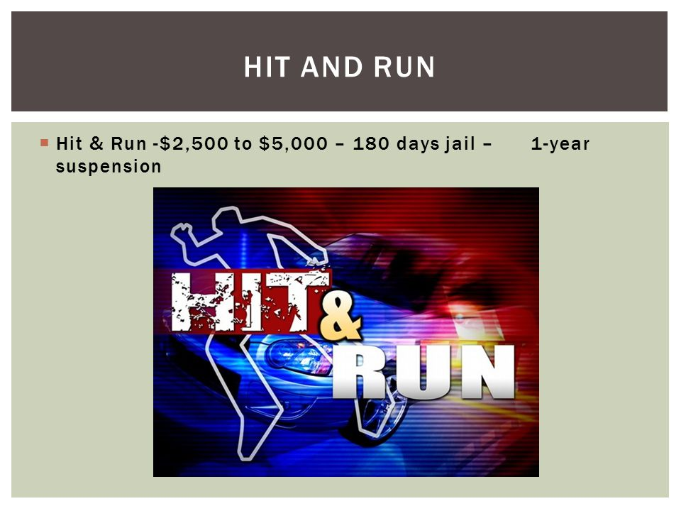  Hit & Run -$2,500 to $5,000 – 180 days jail – 1-year suspension HIT AND RUN