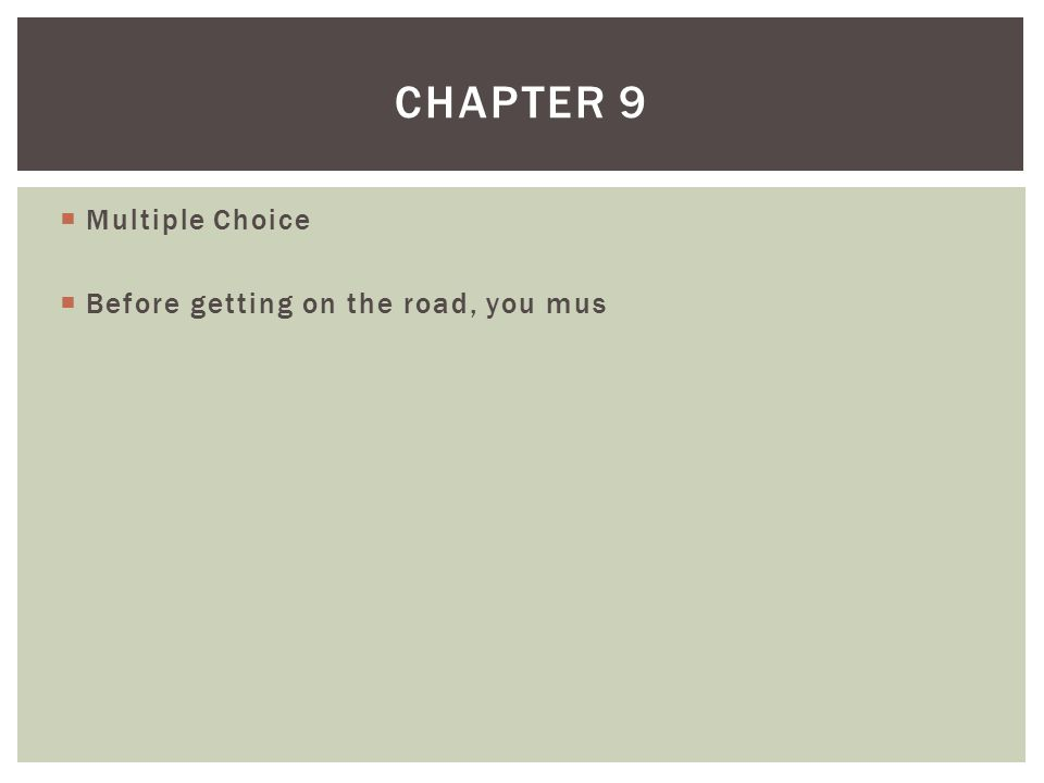  Multiple Choice  Before getting on the road, you mus CHAPTER 9