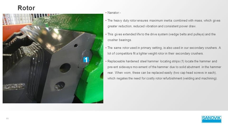 Narrator:- The heavy duty rotor ensures maximum inertia combined with mass, which gives greater reduction, reduced vibration and consistent power draw