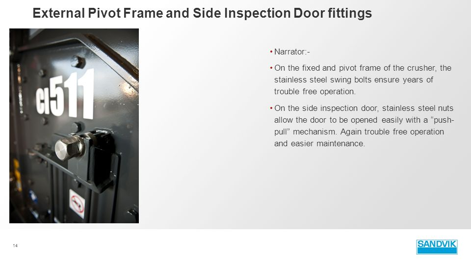 Narrator:- On the fixed and pivot frame of the crusher, the stainless steel swing bolts ensure years of trouble free operation. On the side inspection