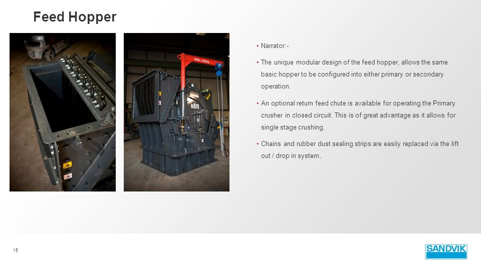 Narrator:- The unique modular design of the feed hopper, allows the same basic hopper to be configured into either primary or secondary operation. An