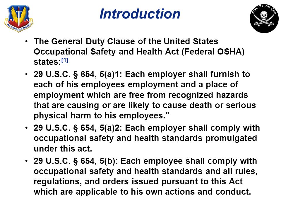 Introduction The General Duty Clause of the United States Occupational Safety and Health Act (Federal OSHA) states: [1] [1] 29 U.S.C. § 654, 5(a)1: Ea