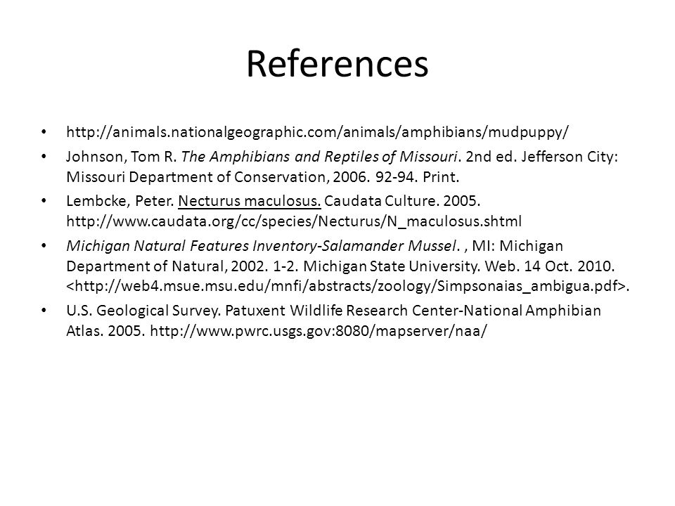 References http://animals.nationalgeographic.com/animals/amphibians/mudpuppy/ Johnson, Tom R.