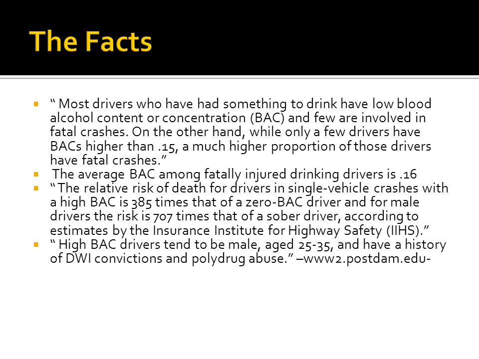  Most drivers who have had something to drink have low blood alcohol content or concentration (BAC) and few are involved in fatal crashes.