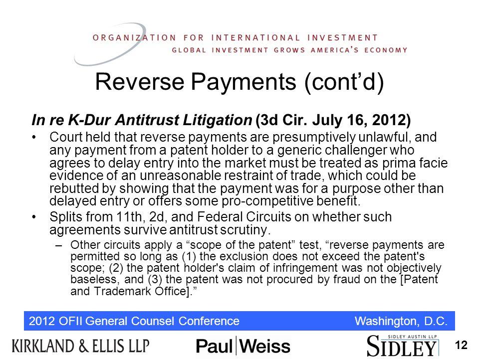 2012 OFII General Counsel Conference Washington, D.C. Reverse Payments (cont'd) In re K-Dur Antitrust Litigation (3d Cir. July 16, 2012) Court held th