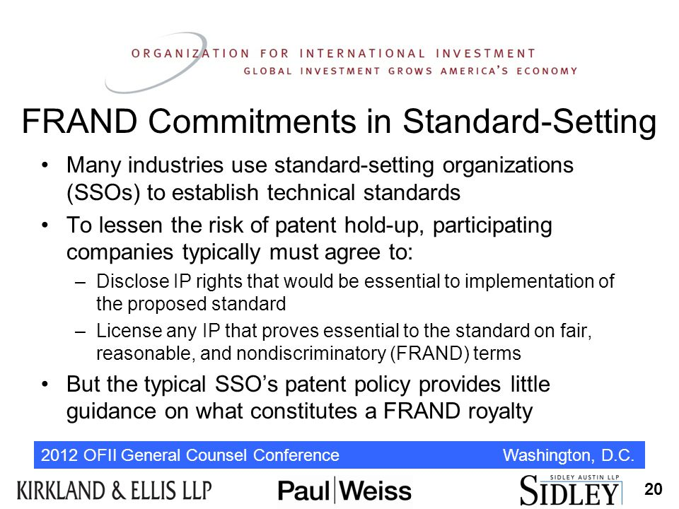 2012 OFII General Counsel Conference Washington, D.C. FRAND Commitments in Standard-Setting Many industries use standard-setting organizations (SSOs)