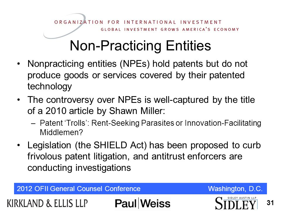 2012 OFII General Counsel Conference Washington, D.C. Non-Practicing Entities Nonpracticing entities (NPEs) hold patents but do not produce goods or s