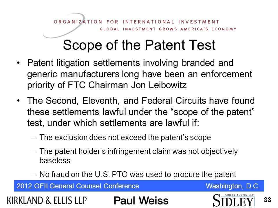 2012 OFII General Counsel Conference Washington, D.C. Scope of the Patent Test Patent litigation settlements involving branded and generic manufacture