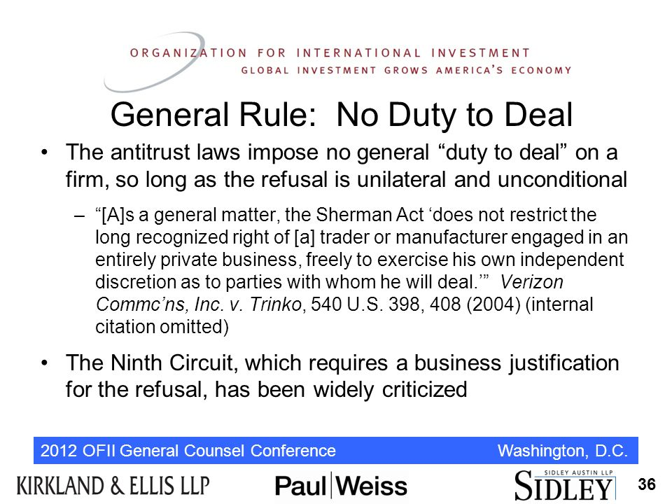 """2012 OFII General Counsel Conference Washington, D.C. General Rule: No Duty to Deal The antitrust laws impose no general """"duty to deal"""" on a firm, so"""
