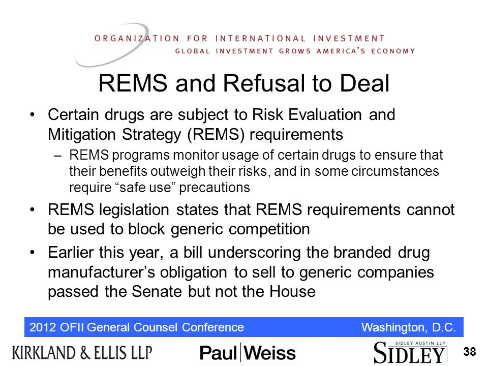 2012 OFII General Counsel Conference Washington, D.C. REMS and Refusal to Deal Certain drugs are subject to Risk Evaluation and Mitigation Strategy (R
